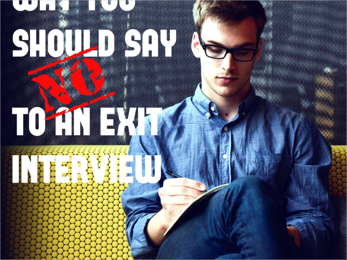 Why You Should Say No to an Exit Interview